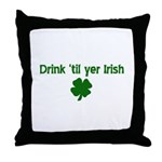 Drink til your irish Throw Pillow