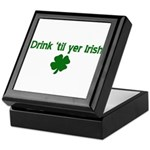 Drink til your irish Keepsake Box