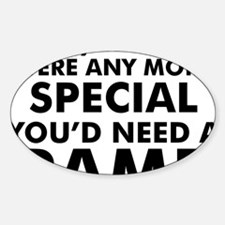 If you were any more special, you'd Sticker (Oval)