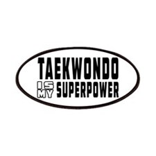 Taekwondo Is My Superpower Patches