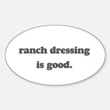 ranch dressing is good Oval Decal
