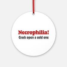 Necrophilia crack open a cold Ornament (Round)