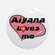 aiyana loves me  Ornament (Round)