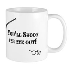 Youll Shoot Yer Eye Out! Mug