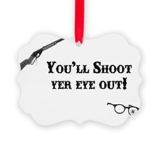 Youll Shoot Yer Eye Out! Ornament
