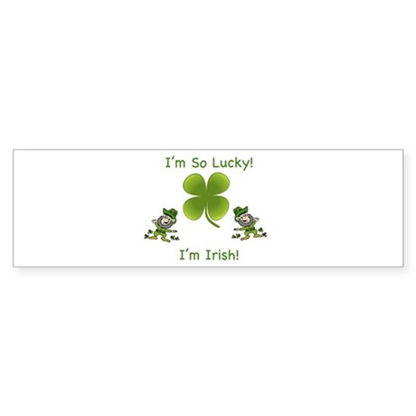 I'm So Lucky I'm Irish Bumper Sticker