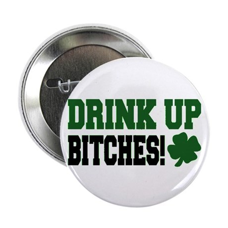 Drink up bitches! Button