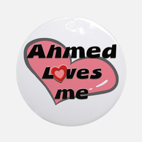 ahmed loves me  Ornament (Round)