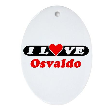 I Love Osvaldo Oval Ornament
