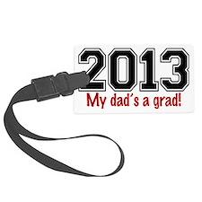 2013 My Dads A Grad Luggage Tag
