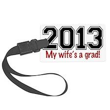 2013 My Wifes A Grad Luggage Tag