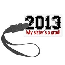 2013 My Sisters A Grad Luggage Tag