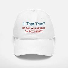 Is That True? Or Did You Hear It on Fox News? Baseball Baseball Cap