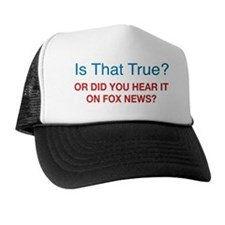 Is That True? Or Did You Hear It on Fo Trucker Hat