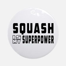 Squash Is My Superpower Ornament (Round)