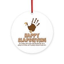 Happy Slapsgiving! Round Ornament