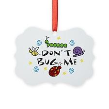 Dont Bug Me Ornament