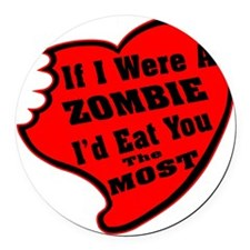 If I Were A Zombie I'd Eat You Th Round Car Magnet