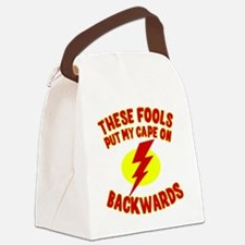 These Fools Put My Cape on Backwa Canvas Lunch Bag