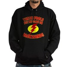 These Fools Put My Cape on Backwards Hoodie