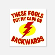 """These Fools Put My Cape on  Square Sticker 3"""" x 3"""""""