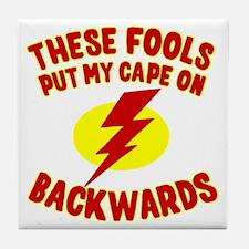 These Fools Put My Cape on Backwards Tile Coaster