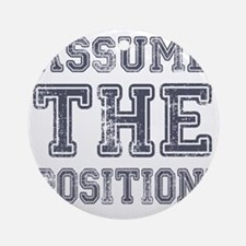 Assume the Position Round Ornament