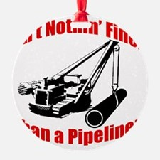 Aint Nothin Finer Than a Pipeliner Ornament