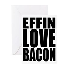 EFFIN LOVE BACON Greeting Card