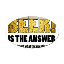 Beer Is the Answer Oval Car Magnet