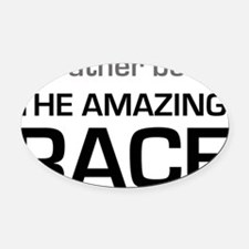 Id Rather be on The Amazing Race Oval Car Magnet