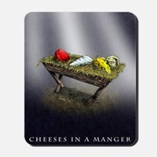 Cheeses in a Manger poster Mousepad