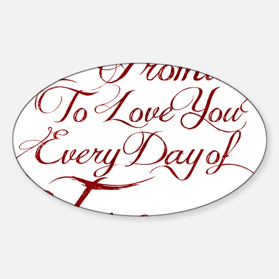 I Promise to Love You Everyday of F Sticker (Oval)