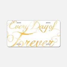Every Day of Forever Aluminum License Plate