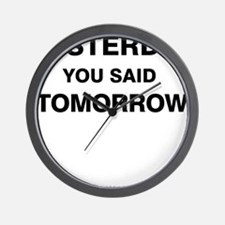 Yesterday you said tomorrow Wall Clock