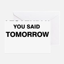 Yesterday you said tomorrow Greeting Card