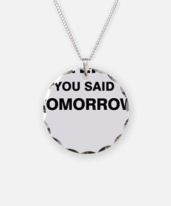 Yesterday you said tomorrow Necklace