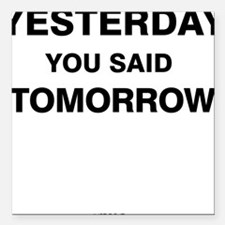"""Yesterday you said tomor Square Car Magnet 3"""" x 3"""""""