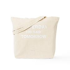 Yesterday you said tomorrow Tote Bag