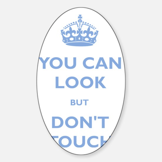 You Can Look But Dont Touch Sticker (Oval)
