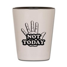 Not Today Shot Glass