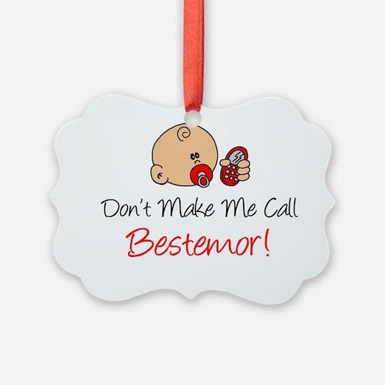 Dont Make Me Call Bestemor Ornament