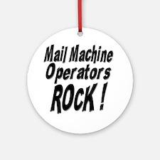 Mail Machine Operators Rock ! Ornament (Round)