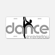 dance everyday Aluminum License Plate