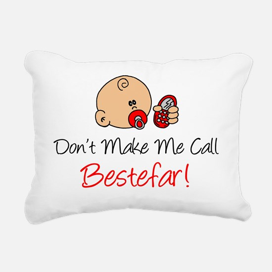 Dont Make Me Call Bestef Rectangular Canvas Pillow