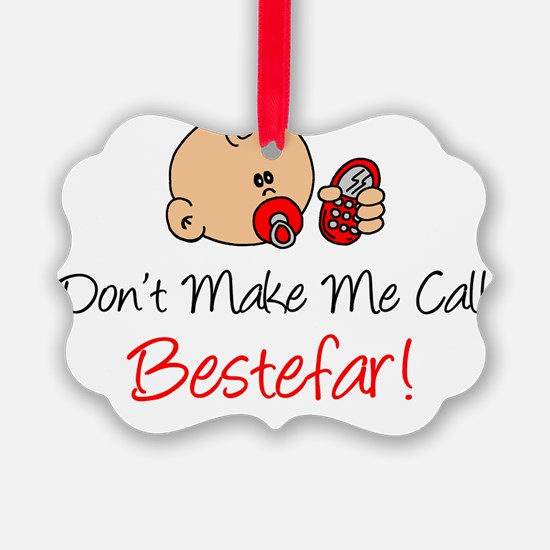 Dont Make Me Call Bestefar Ornament