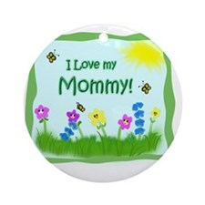 I love my Mommy! Round Ornament