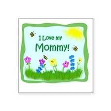 "I love my Mommy! Square Sticker 3"" x 3"""