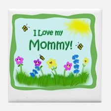 I love my Mommy! Tile Coaster