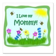 """I love my Mommy! Square Car Magnet 3"""" x 3"""""""